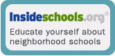 - Educate yourself about neighborhood schools with Insideschools.org